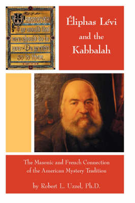 Eliphas Levi and the Kabbalah - The Masonic and French Connection of the American Mystery Tradition (Paperback)