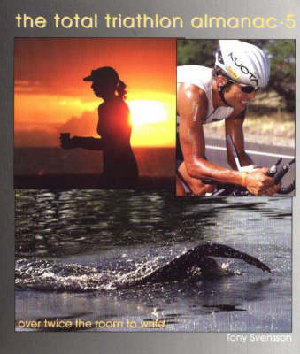 Total Triathlon Almanac 5: No. 5: The Triathlete's Essential Training Tool and Information Source (Paperback)