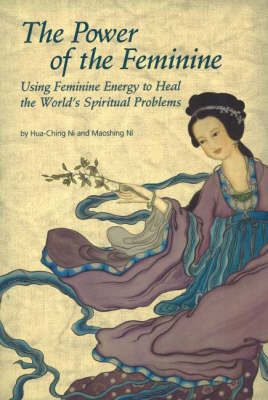 The Power of Feminine: Using Feminine Energy to Heal the World's Spiritual Problems (Paperback)