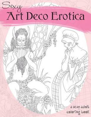 Sexy Art Deco Erotica: An Exotic Adult Coloring Book (Paperback)