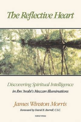 The Reflective Heart: Discovering Spiritual Intelligence in Ibn 'Arabi's 'Meccan Illuminations' (Paperback)
