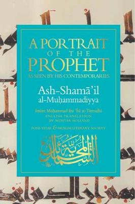 A Portrait of a Prophet: As Seen by His Contemporaries. Ash-Shama 'il al-Muhammadiyya (Paperback)