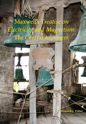 Maxwell's Treatise on Electricity and Magnetism: The Central Argument (Paperback)