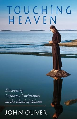 Touching Heaven, Discovering Orthodox Christianity on the Island of Valaam (Paperback)