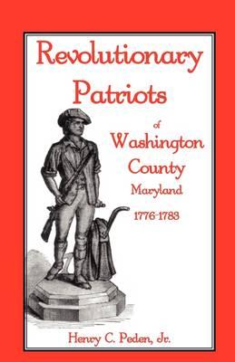 Revolutionary Patriots of Washington County, Maryland, 1776-1783 (Paperback)