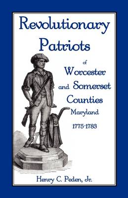 Revolutionary Patriots of Worcester and Somerset Counties, Maryland, 1775-1783 (Paperback)