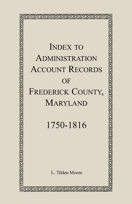 Index to Administration Accounts of Frederick County, 1750-1816 (Maryland) (Paperback)