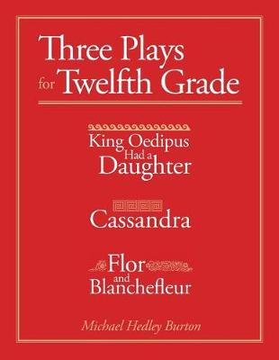 Three Plays for Twelfth Grade: King Oedipus Had a Daughter; Cassandra; Flor and Blanchefleur (Paperback)