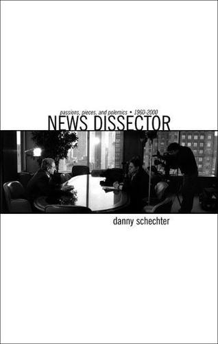 News Dissector: Passions, Pieces and Polemics, 1960-2000 (Paperback)