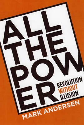 All The Power: Revolution Without Illusion (Paperback)
