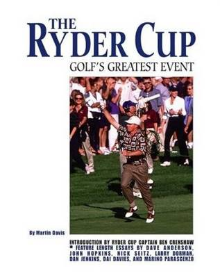 The Ryder Cup: Golf's Grandest Event - A Complete History (Hardback)