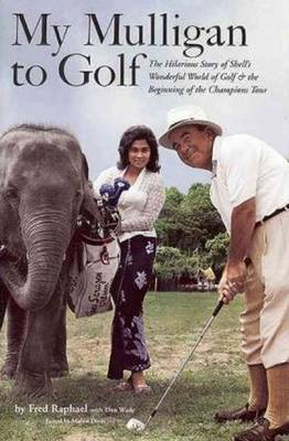 My Mulligan to Golf: The Hilarious Story of Shell's Wonderful World of Golf & the Beginning of the Champions Tour (Hardback)
