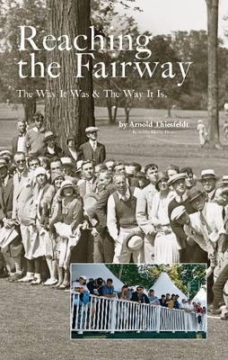 Reaching the Fairway: The Way it Was. The Way it is. (Hardback)