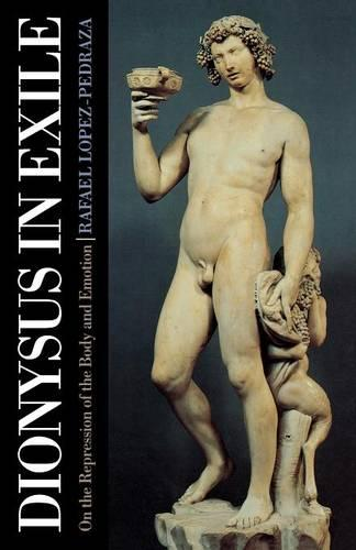 Dionysus in Exile: On the Repression of the Body and Emotion (Paperback)