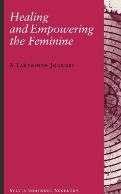Healing and Empowering the Feminine: A Labyrinth Journey (Paperback)
