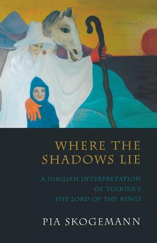 Where the Shadows Lie: A Jungian Interpretation of Tolkiens the Lord of the Rings (Paperback)