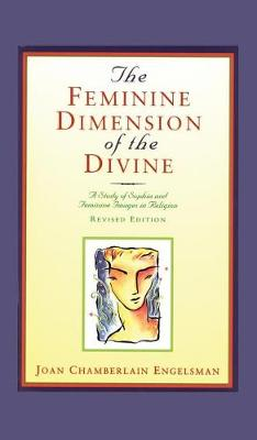 The Feminine Dimension of the Divine: A Study of Sophia and Feminine Images in Religion (Hardback)