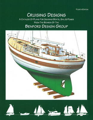 Cruising Designs: A Catalog of Plans for Cruising Boats, Sail & Power from the Board of the Benford Design Group: 4th Edition (Paperback)