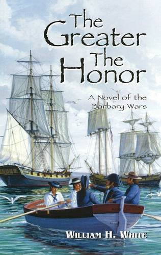 The Greater the Honor: A Novel of the Barbary Wars (Hardback)