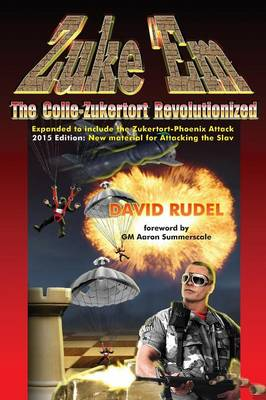 Zuke 'Em-The Colle Zukertort Revolutionized: A Chess Opening System for Everyone, Now Bullet-Proofed with New Ideas (Paperback)