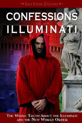 Confessions of an Illuminati, Volume I: The Whole Truth About the Illuminati and the New World Order (Paperback)