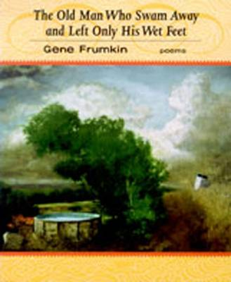 The Old Man Who Swam away and Left Only His Wet Feet: Poems (Hardback)