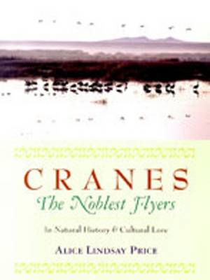 Cranes: The Noblest Flyers in Natural History and Cultural Lore (Hardback)