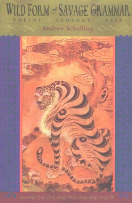 Wild Form, Savage Grammar: Poetry * Ecology * Asia (Paperback)