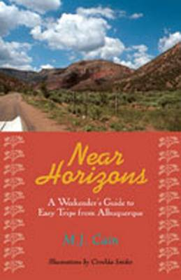 Near Horizons: A Weekender's Guide to Easy Trips from Albuquerque (Paperback)
