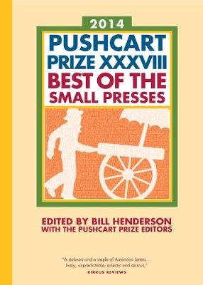 The Pushcart Prize XXXVIII: Best of the Small Presses 2014 Edition - The Pushcart Prize (Hardback)