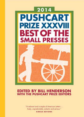 The Pushcart Prize XXXVIII: Best of the Small Presses 2014 Edition - The Pushcart Prize (Paperback)