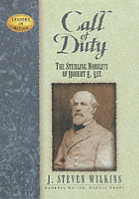 Call of Duty: The Sterling Nobility of Robert E.Lee - Leaders in Action S. (Hardback)