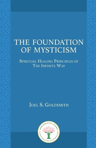 The Foundation of Mysticism: Spiritual Healing Principles of the Infinite Way (Paperback)