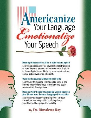 Americanize Your Language and Emotionalize Your Speech!: A Self-Help Conversation Guide on Small Talk American English (Paperback)