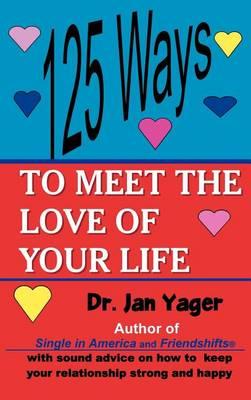 125 Ways to Meet the Love of Your Life (Hardback)
