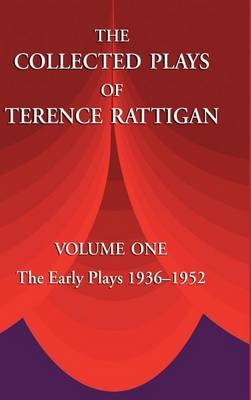 The Collected Plays of Terence Rattigan: v. 1: The Early Plays 1936-1952 (Hardback)
