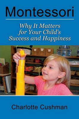 Montessori: Why It Matters for Your Child's Success and Happiness (Paperback)