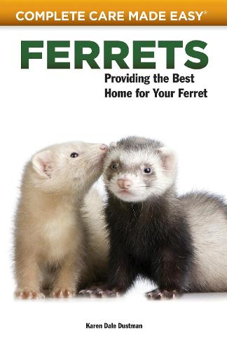 Ferrets: Providing the Best Home for Your Ferret - Complete Care Made Easy (Paperback)
