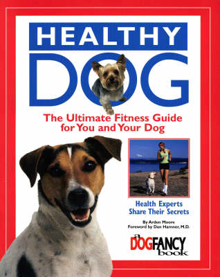 Healthy Dog: The Ultimate Fitness Guide for You and Your Dog (Paperback)