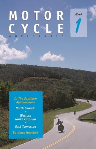 Motorcycle Adventures in the Southern Appalachians: North Georgia, Western North Carolina, East Tennessee (Paperback)