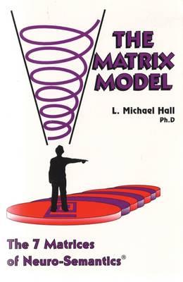 The Matrix Model: The 7 Matrices of Neuro-Semantics (Paperback)