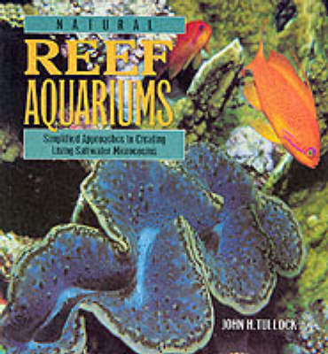 Natural Reef Aquariums: Simplified Approaches to Creating Living Saltwater Microcosms (Paperback)