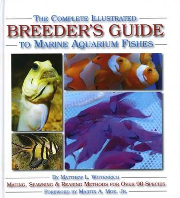 The Complete Illustrated Breeder's Guide to Marine Aquarium Fishes (Hardback)