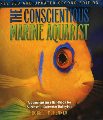 The Conscientious Marine Aquarist: a Commonsense Handbook for Successful Saltwater Hobbyists (Hardback)