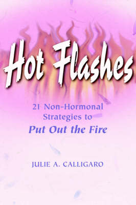 Hot Flashes 21 Non-Hormonal Strategies to Put Out the Fire (Paperback)