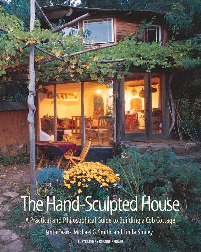 The Hand Sculpted House: A Practical and Philosophical Guide to Building a Cob Cottage (Paperback)