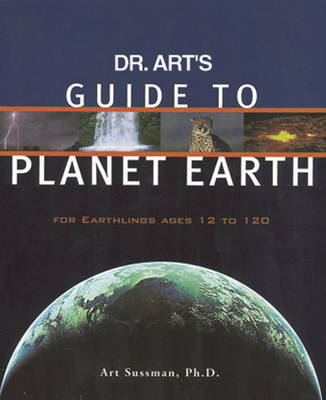 Dr. Art's Guide to Planet Earth: For Earthlings Ages 12 to 120 (Paperback)
