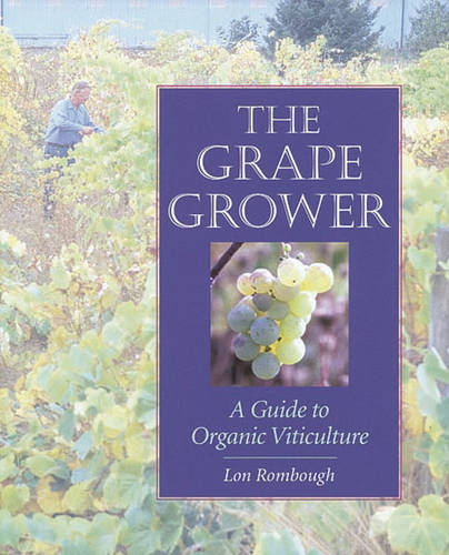 The Grape Grower: A Guide to Organic Viticulture (Paperback)