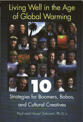 Living Well in the Age of Global Warming: 10 Strategies for Boomers, Bobos and Cultural Creatives (Paperback)
