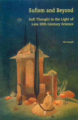 Sufism and Beyond: Sufi Thought in the Light of Late 20th Century Science (Paperback)